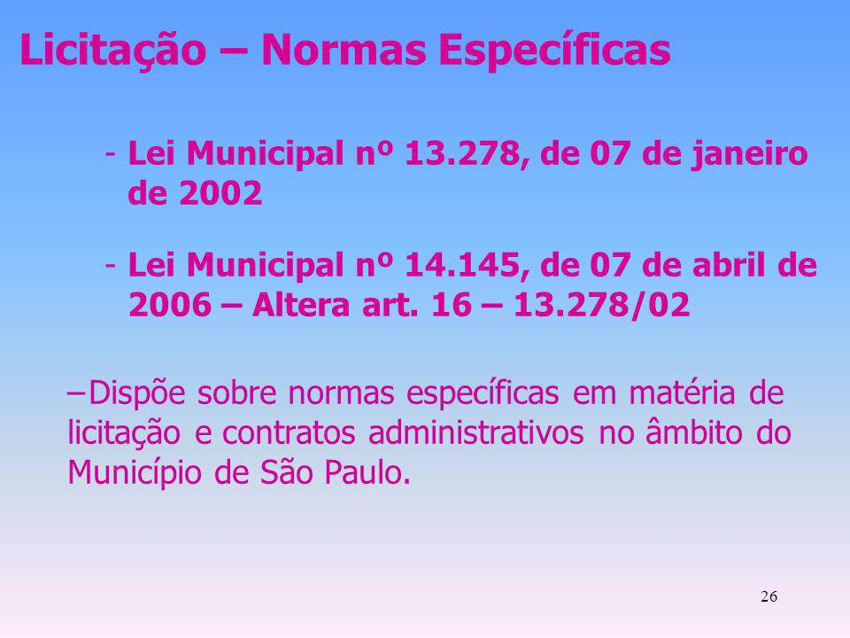 26 Licitação – Normas Específicas -Lei Municipal nº 13.278, de 07 de janeiro de 2002 -Lei Municipal nº 14.145, de 07 de abril de 2006 – Altera art. 16