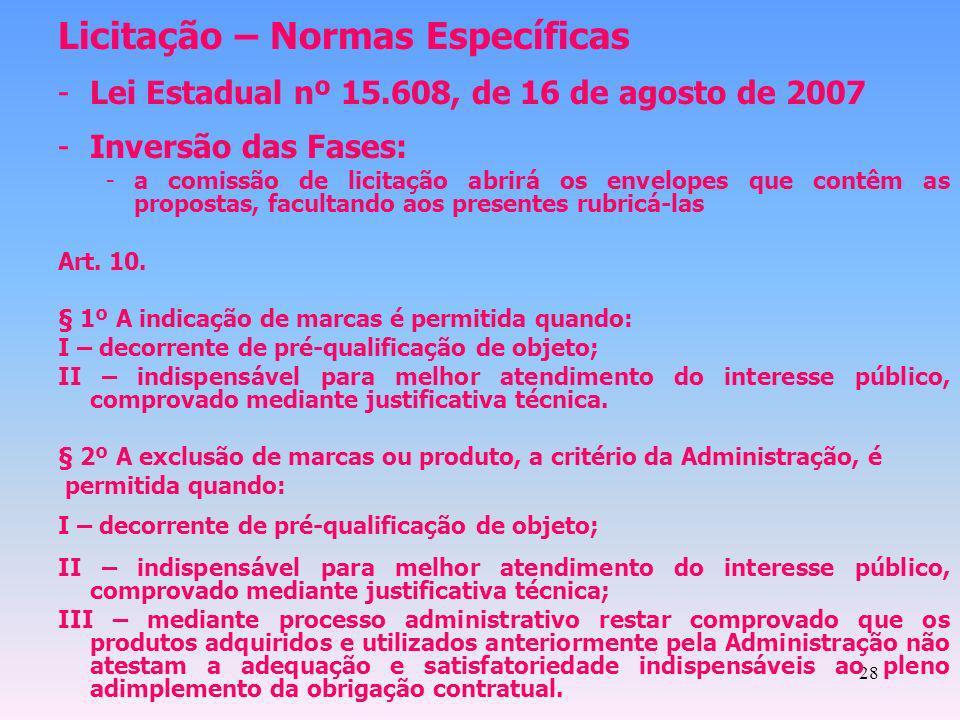 28 Licitação – Normas Específicas -Lei Estadual nº 15.608, de 16 de agosto de 2007 -Inversão das Fases: -a comissão de licitação abrirá os envelopes q