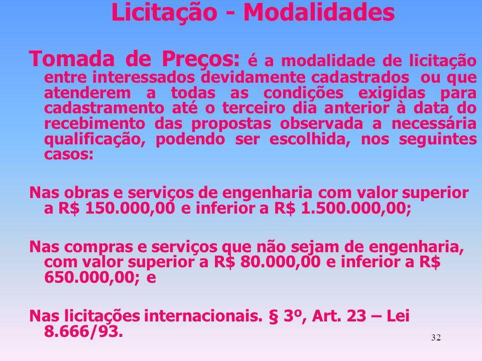 32 Licitação - Modalidades Tomada de Preços: é a modalidade de licitação entre interessados devidamente cadastrados ou que atenderem a todas as condiç