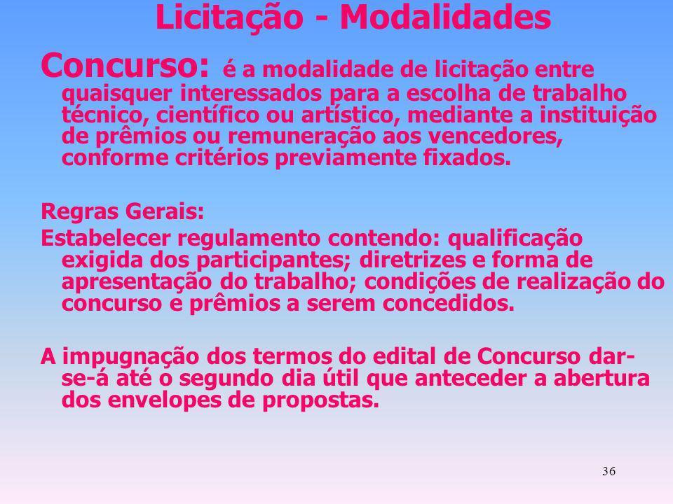 36 Licitação - Modalidades Concurso: é a modalidade de licitação entre quaisquer interessados para a escolha de trabalho técnico, científico ou artíst