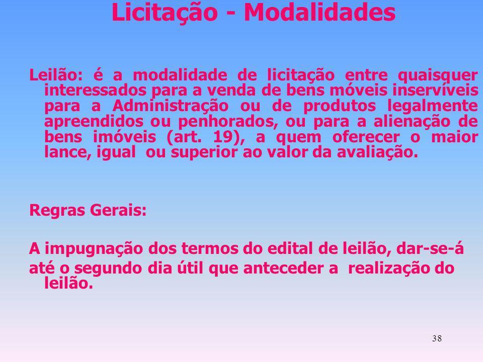 38 Licitação - Modalidades Leilão: é a modalidade de licitação entre quaisquer interessados para a venda de bens móveis inservíveis para a Administraç