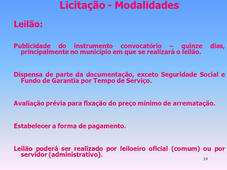 39 Licitação - Modalidades Leilão: Publicidade do instrumento convocatório – quinze dias, principalmente no município em que se realizará o leilão. Di