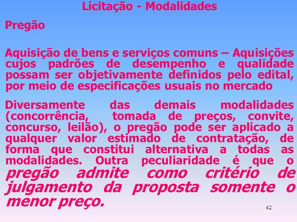 42 Licitação - Modalidades Pregão Aquisição de bens e serviços comuns – Aquisições cujos padrões de desempenho e qualidade possam ser objetivamente de