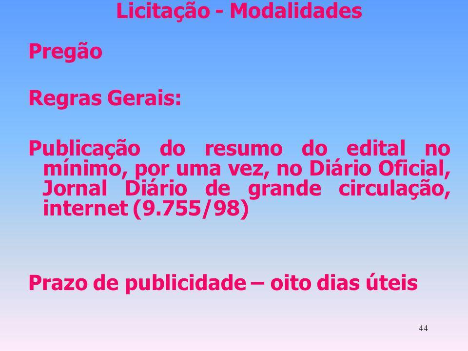 44 Licitação - Modalidades Pregão Regras Gerais: Publicação do resumo do edital no mínimo, por uma vez, no Diário Oficial, Jornal Diário de grande cir