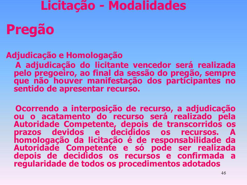46 Licitação - Modalidades Pregão Adjudicação e Homologação A adjudicação do licitante vencedor será realizada pelo pregoeiro, ao final da sessão do p