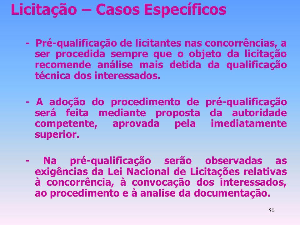 50 Licitação – Casos Específicos - Pré-qualificação de licitantes nas concorrências, a ser procedida sempre que o objeto da licitação recomende anális
