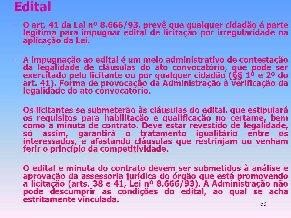 68 Edital -O art. 41 da Lei nº 8.666/93, prevê que qualquer cidadão é parte legitima para impugnar edital de licitação por irregularidade na aplicação