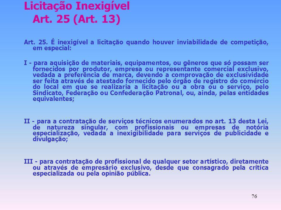 76 Licitação Inexigível Art. 25 (Art. 13) Art. 25. É inexigível a licitação quando houver inviabilidade de competição, em especial: I - para aquisição