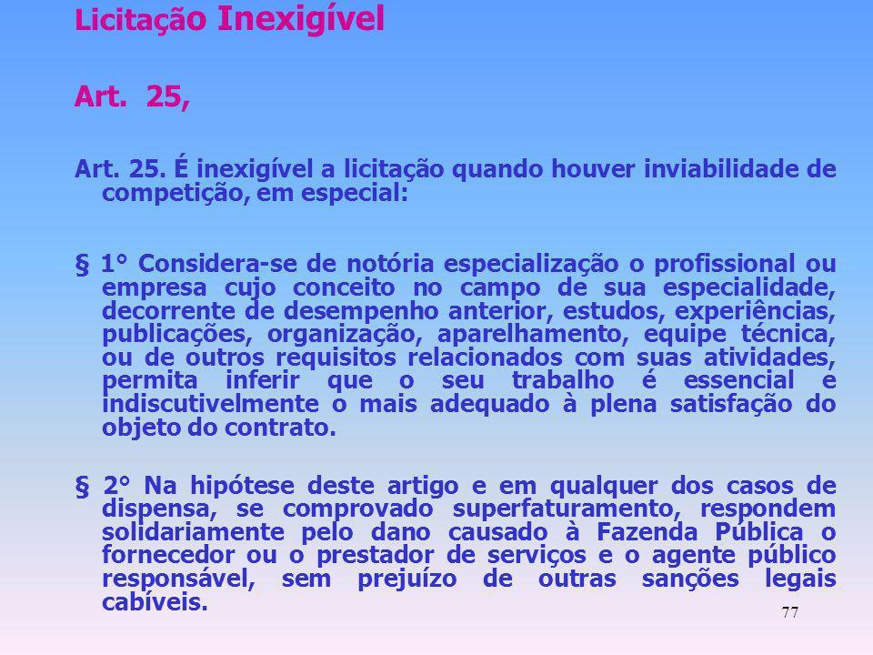 77 Licitaçã o Inexigível Art. 25, Art. 25. É inexigível a licitação quando houver inviabilidade de competição, em especial: § 1° Considera-se de notór