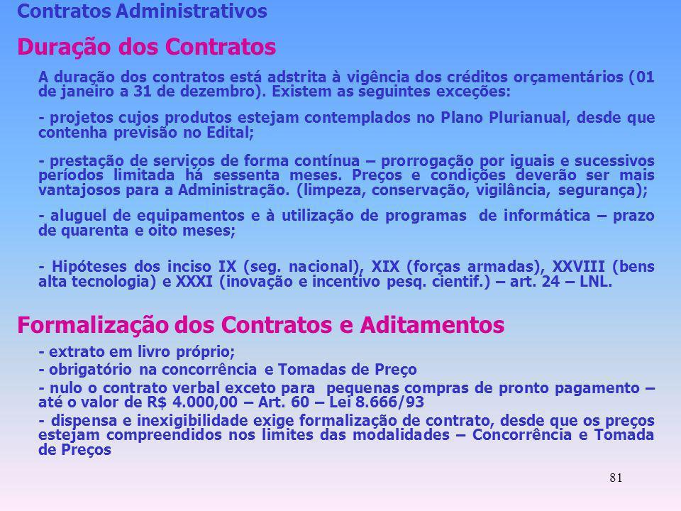 81 Contratos Administrativos Duração dos Contratos A duração dos contratos está adstrita à vigência dos créditos orçamentários (01 de janeiro a 31 de