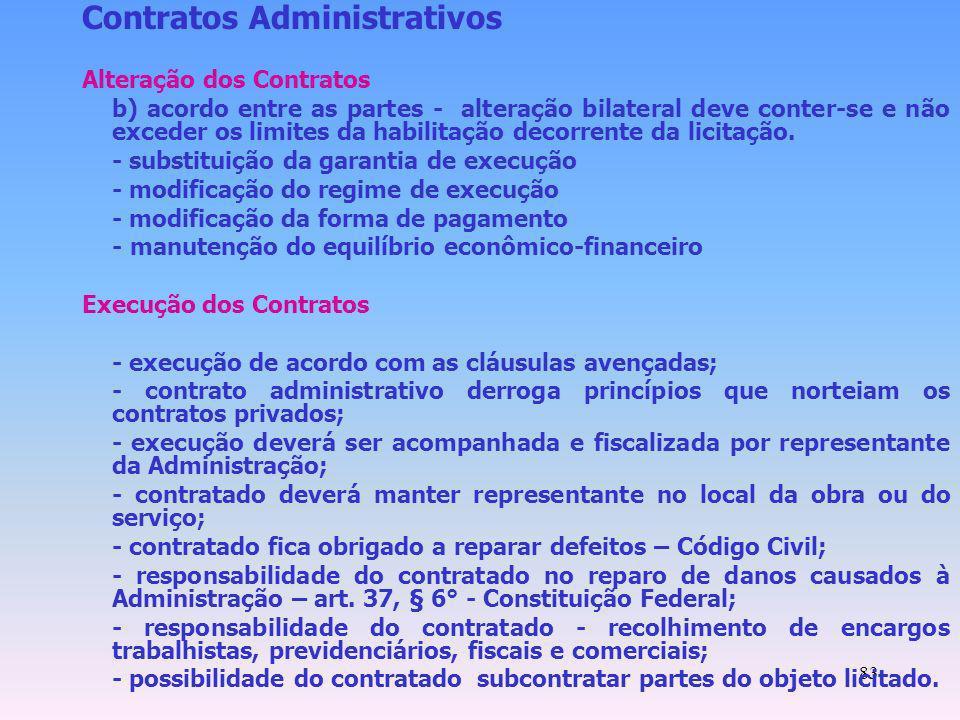 83 Contratos Administrativos Alteração dos Contratos b) acordo entre as partes - alteração bilateral deve conter-se e não exceder os limites da habili