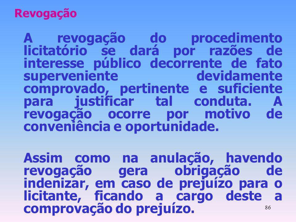 86 Revogação A revogação do procedimento licitatório se dará por razões de interesse público decorrente de fato superveniente devidamente comprovado,