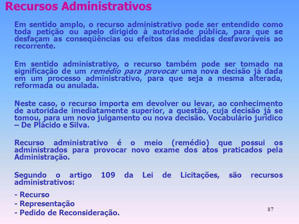 87 Recursos Administrativos Em sentido amplo, o recurso administrativo pode ser entendido como toda petição ou apelo dirigido à autoridade pública, pa