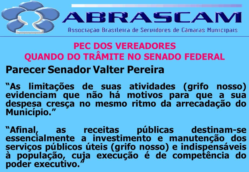 PEC DOS VEREADORES QUANDO DO TRÂMITE NO SENADO FEDERAL Parecer Senador Valter Pereira As limitações de suas atividades (grifo nosso) evidenciam que nã