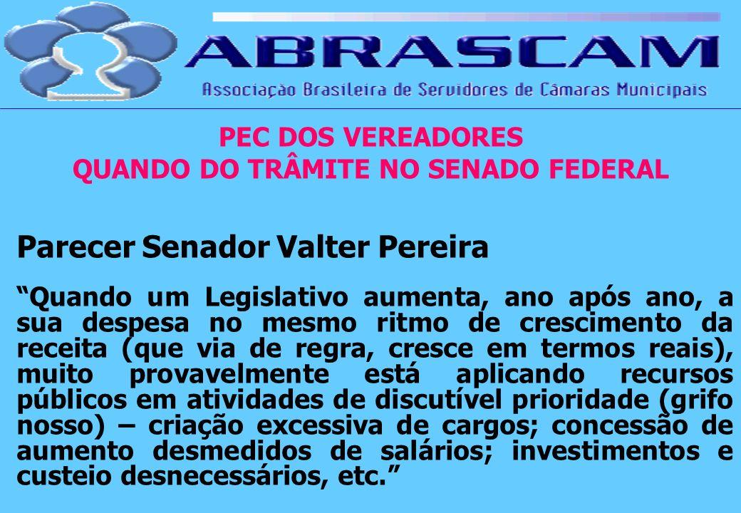 PEC DOS VEREADORES QUANDO DO TRÂMITE NO SENADO FEDERAL Parecer Senador Valter Pereira Quando um Legislativo aumenta, ano após ano, a sua despesa no me
