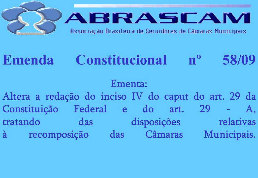 Emenda Constitucional nº 58/09 Ementa: Altera a redação do inciso IV do caput do art. 29 da Constituição Federal e do art. 29 - A, tratando das dispos