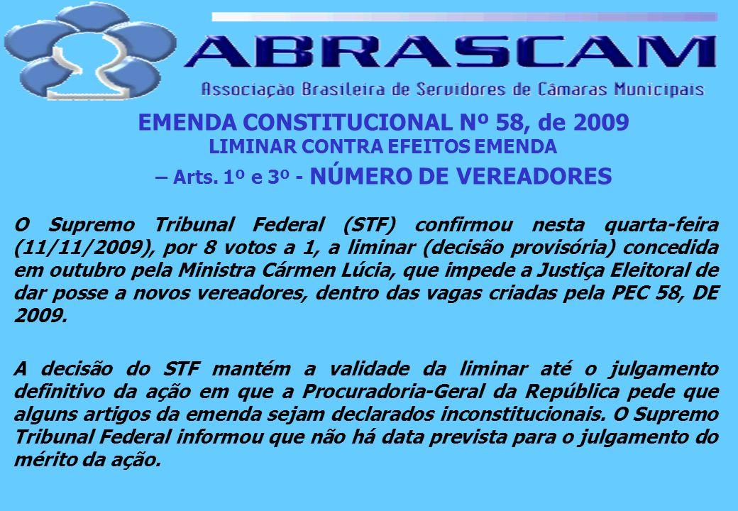 EMENDA CONSTITUCIONAL Nº 58, de 2009 LIMINAR CONTRA EFEITOS EMENDA – Arts. 1º e 3º - NÚMERO DE VEREADORES O Supremo Tribunal Federal (STF) confirmou n
