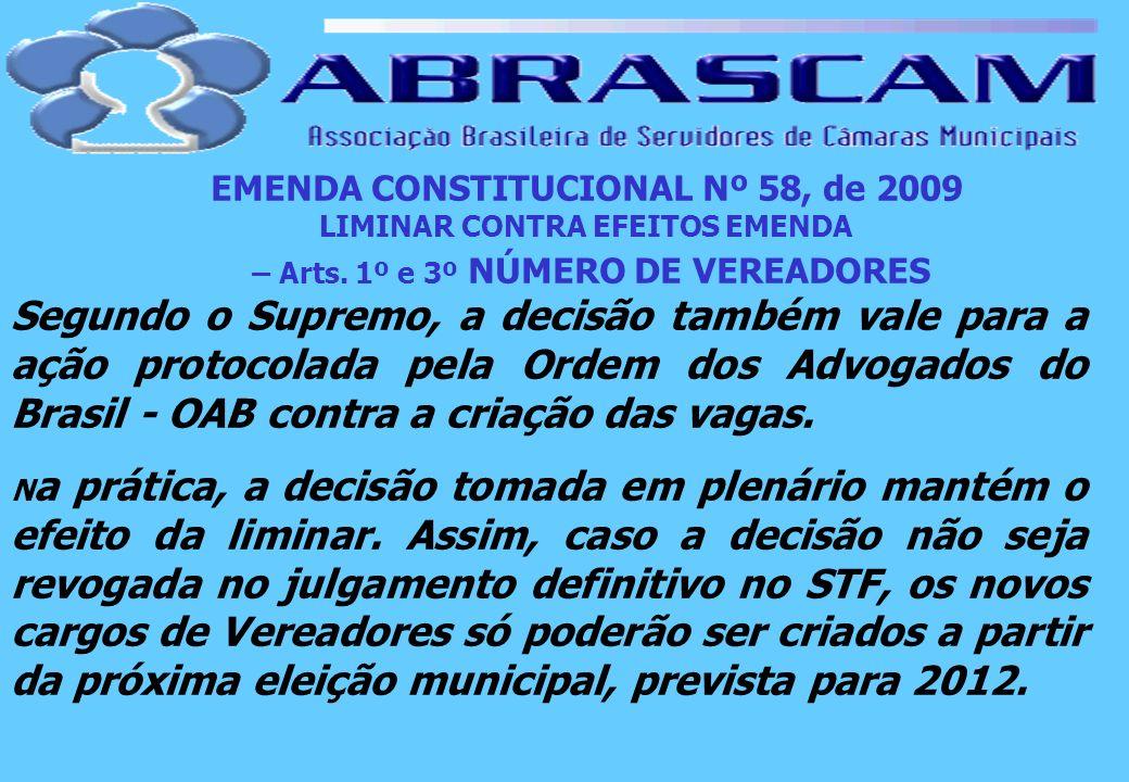 EMENDA CONSTITUCIONAL Nº 58, de 2009 LIMINAR CONTRA EFEITOS EMENDA – Arts. 1º e 3º NÚMERO DE VEREADORES Segundo o Supremo, a decisão também vale para