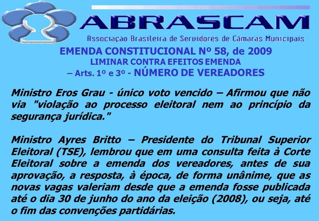 EMENDA CONSTITUCIONAL Nº 58, de 2009 LIMINAR CONTRA EFEITOS EMENDA – Arts. 1º e 3º - NÚMERO DE VEREADORES Ministro Eros Grau - único voto vencido – Af