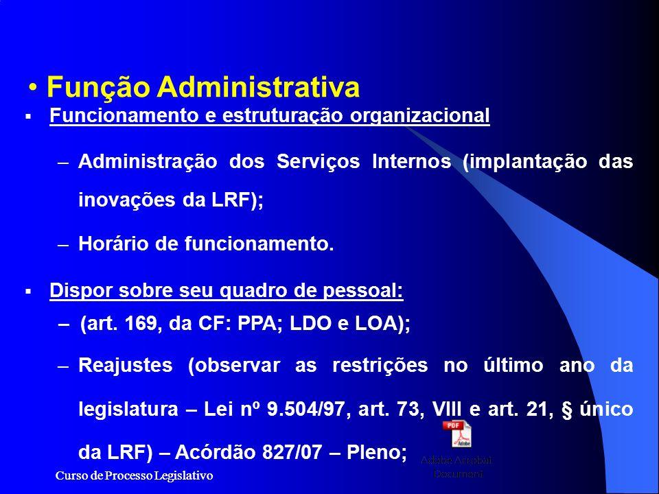 Curso de Processo Legislativo Função Administrativa Funcionamento e estruturação organizacional –Administração dos Serviços Internos (implantação das