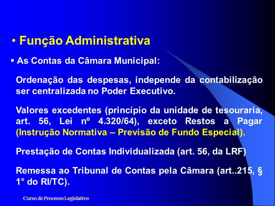 Curso de Processo Legislativo Função Administrativa As Contas da Câmara Municipal: Ordenação das despesas, independe da contabilização ser centralizad