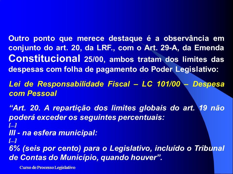Curso de Processo Legislativo Outro ponto que merece destaque é a observância em conjunto do art. 20, da LRF., com o Art. 29-A, da Emenda Constitucion