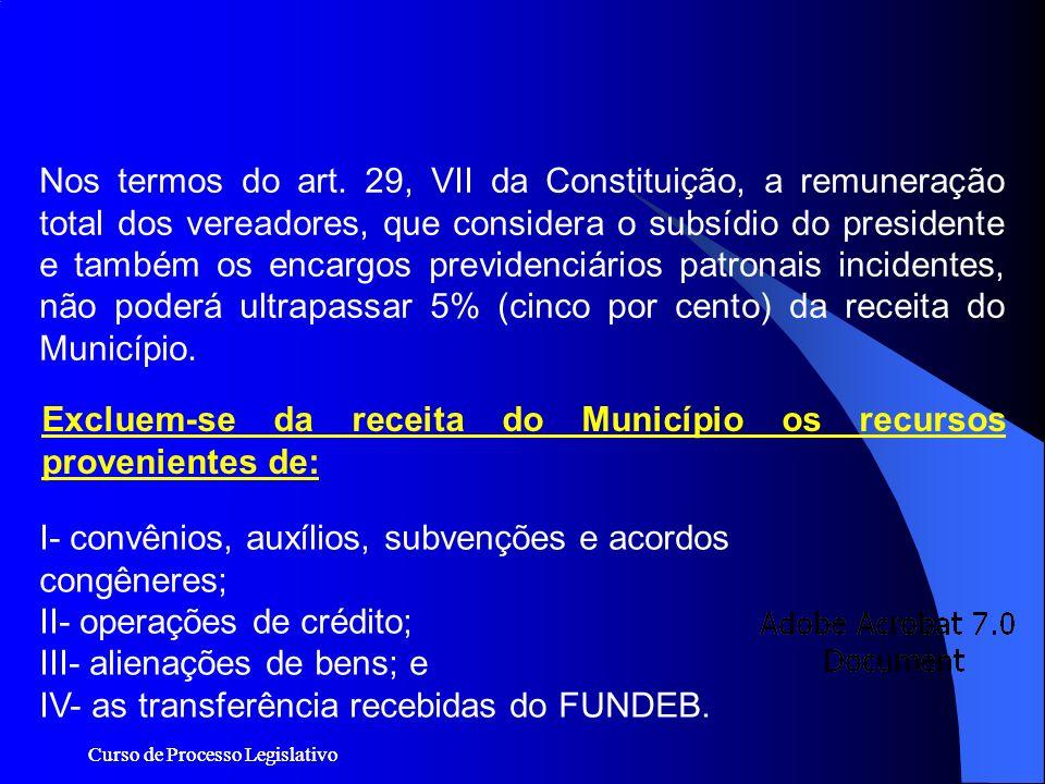 Curso de Processo Legislativo Nos termos do art. 29, VII da Constituição, a remuneração total dos vereadores, que considera o subsídio do presidente e