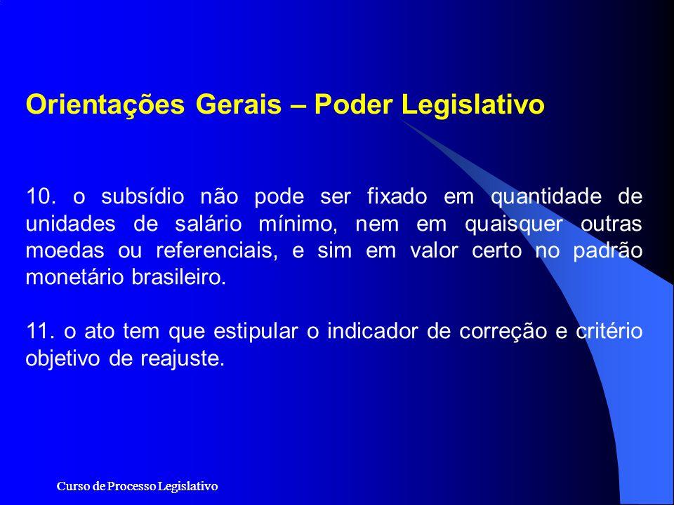 Curso de Processo Legislativo 10. o subsídio não pode ser fixado em quantidade de unidades de salário mínimo, nem em quaisquer outras moedas ou refere