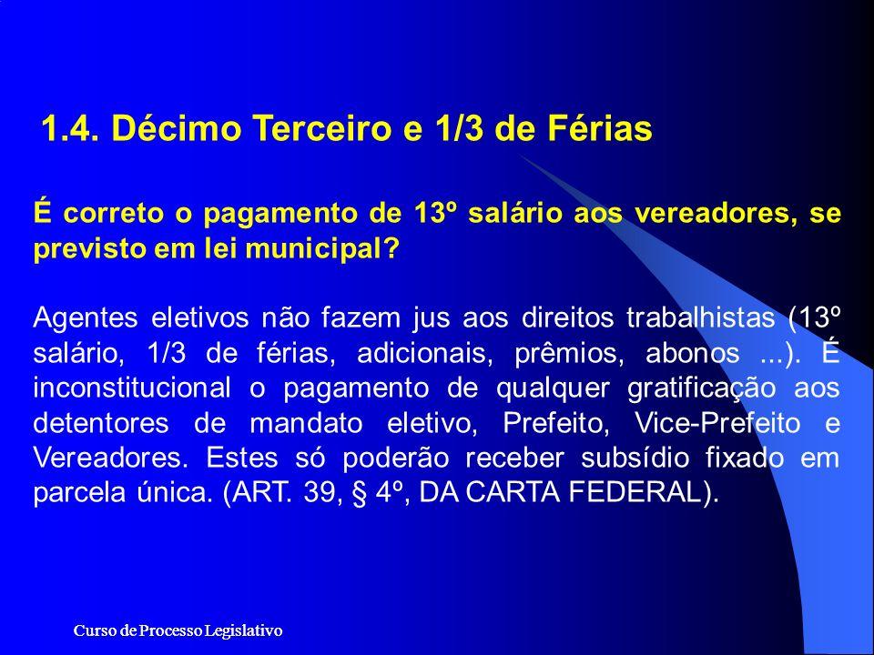 Curso de Processo Legislativo 1.4. Décimo Terceiro e 1/3 de Férias É correto o pagamento de 13º salário aos vereadores, se previsto em lei municipal?