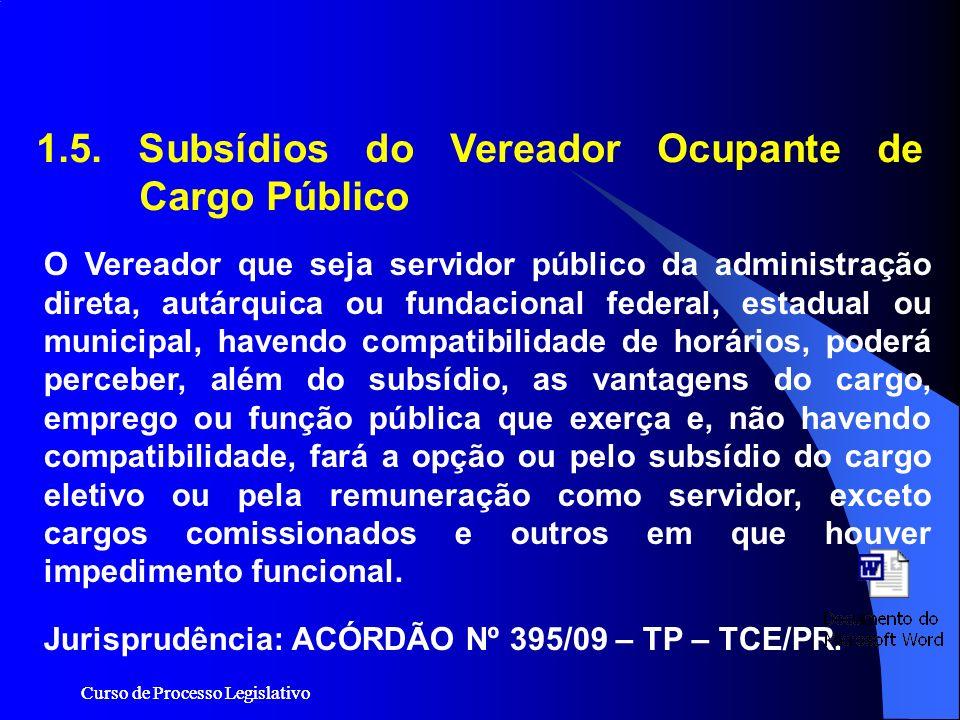 Curso de Processo Legislativo 1.5. Subsídios do Vereador Ocupante de Cargo Público O Vereador que seja servidor público da administração direta, autár