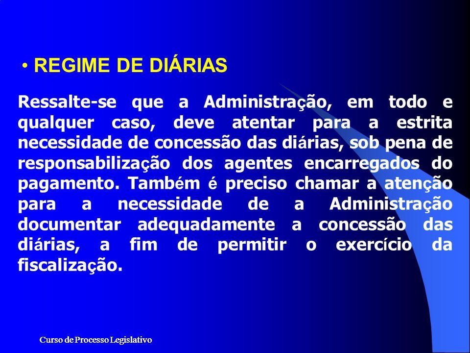 Curso de Processo Legislativo Ressalte-se que a Administra ç ão, em todo e qualquer caso, deve atentar para a estrita necessidade de concessão das di