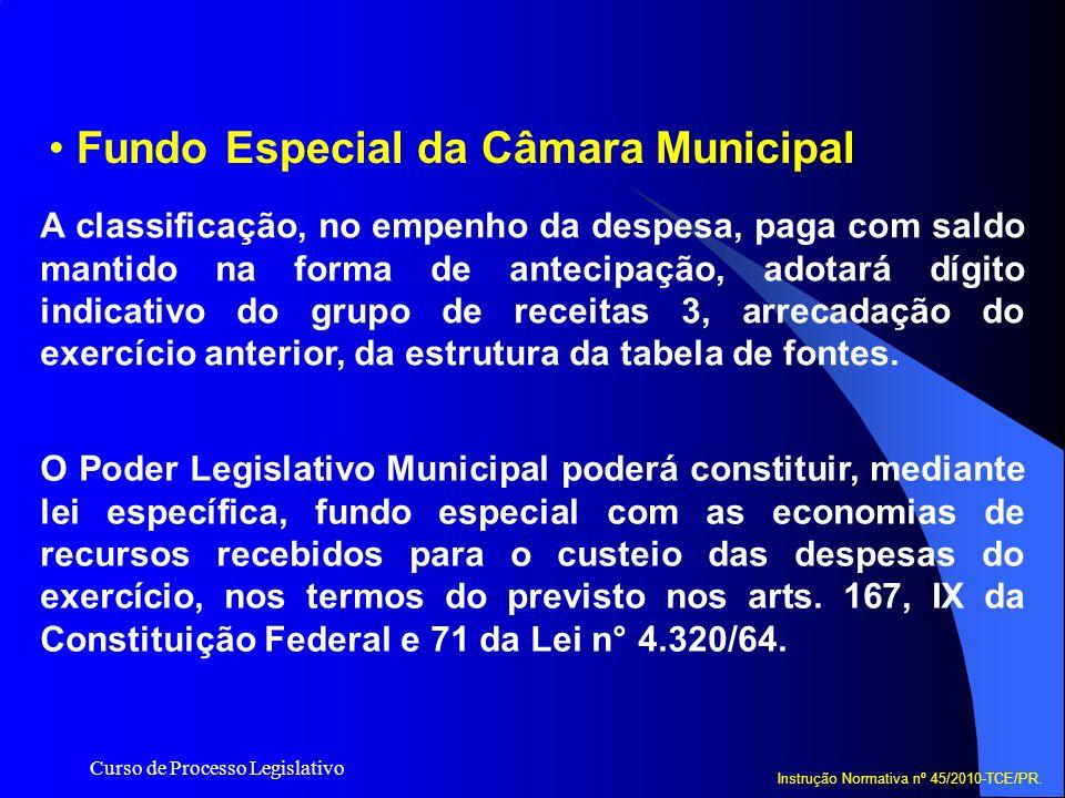 Curso de Processo Legislativo Fundo Especial da Câmara Municipal Instrução Normativa nº 45/2010-TCE/PR. A classificação, no empenho da despesa, paga c