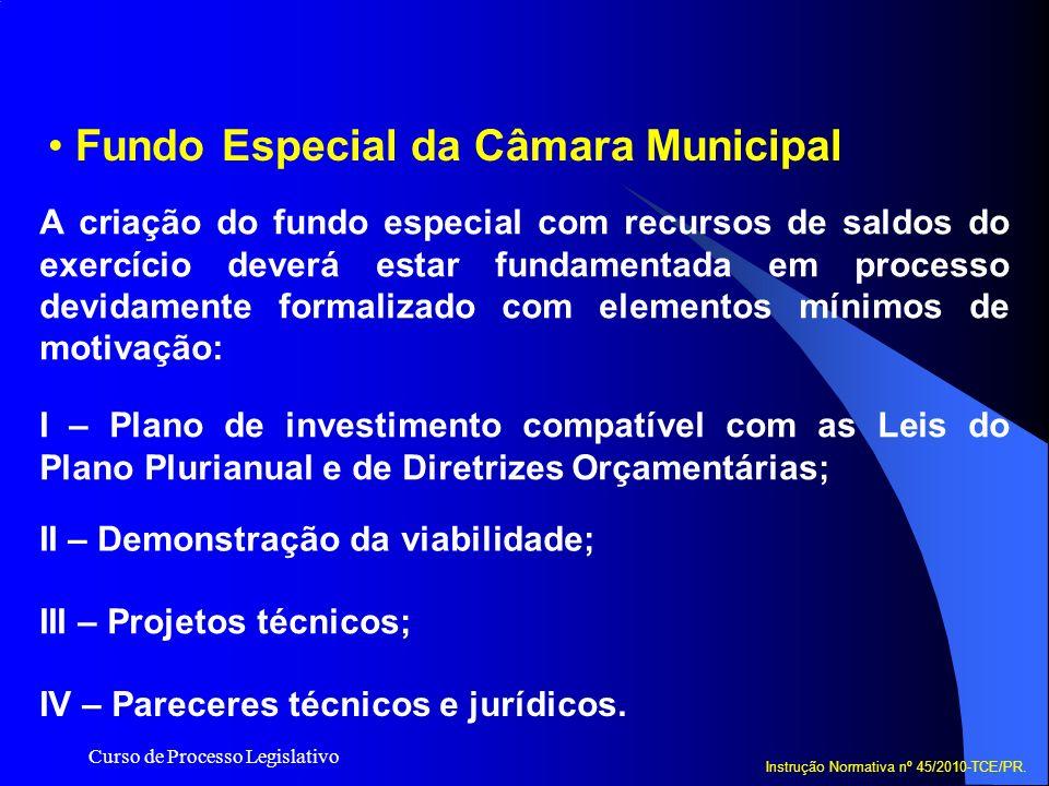 Curso de Processo Legislativo Fundo Especial da Câmara Municipal Instrução Normativa nº 45/2010-TCE/PR. A criação do fundo especial com recursos de sa