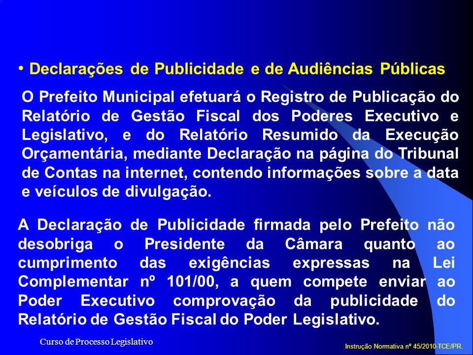 Curso de Processo Legislativo Declarações de Publicidade e de Audiências Públicas O Prefeito Municipal efetuará o Registro de Publicação do Relatório