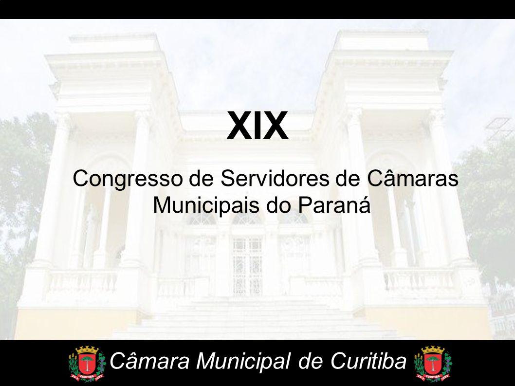 Congresso de Servidores de Câmaras Municipais do Paraná XIX Câmara Municipal de Curitiba