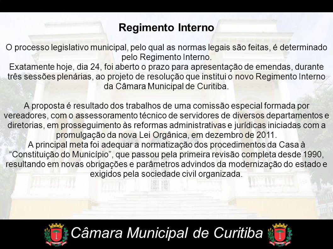 Câmara Municipal de Curitiba Regimento Interno O processo legislativo municipal, pelo qual as normas legais são feitas, é determinado pelo Regimento I