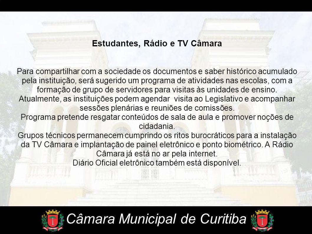 Câmara Municipal de Curitiba Estudantes, Rádio e TV Câmara Para compartilhar com a sociedade os documentos e saber histórico acumulado pela instituiçã