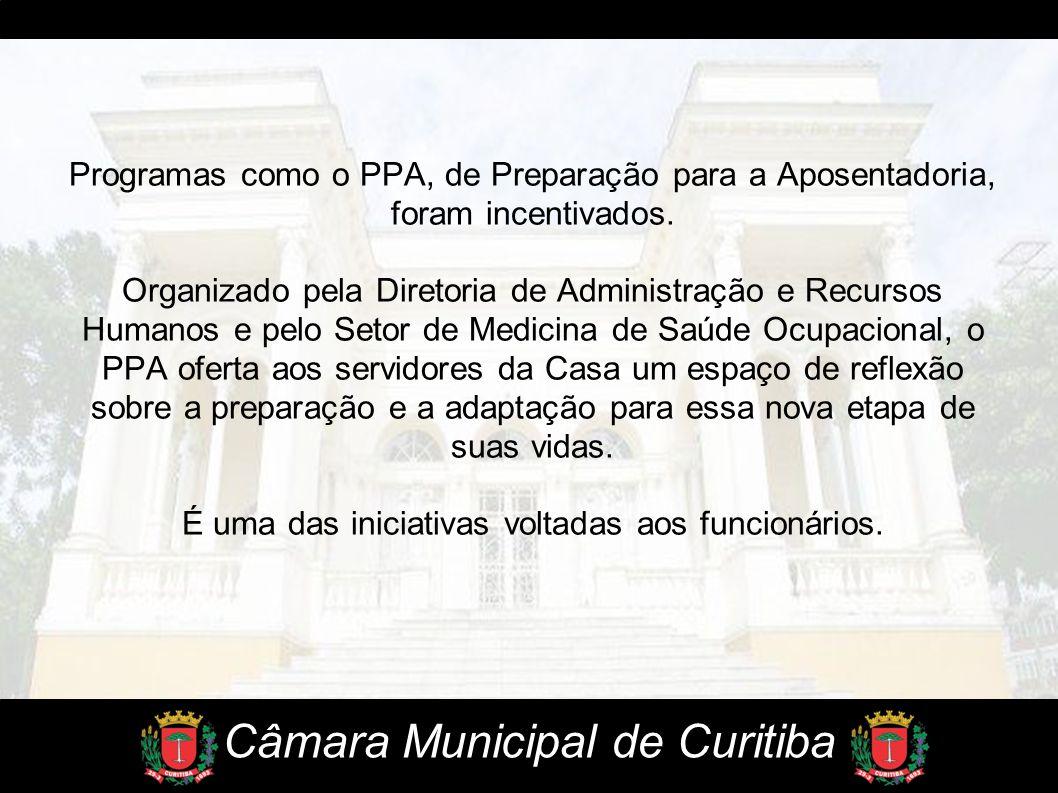 Câmara Municipal de Curitiba Programas como o PPA, de Preparação para a Aposentadoria, foram incentivados. Organizado pela Diretoria de Administração