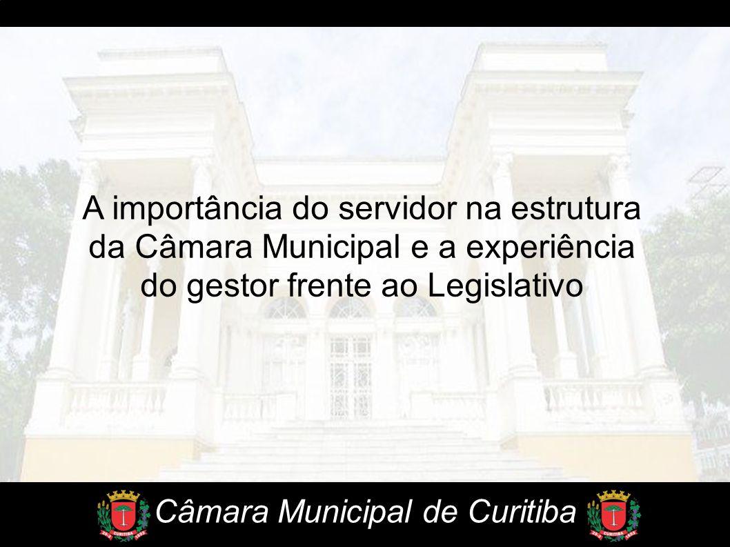 A importância do servidor na estrutura da Câmara Municipal e a experiência do gestor frente ao Legislativo Câmara Municipal de Curitiba