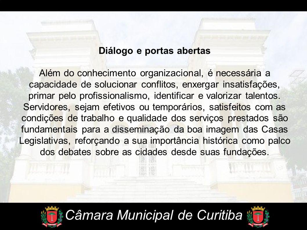 Câmara Municipal de Curitiba Diálogo e portas abertas Além do conhecimento organizacional, é necessária a capacidade de solucionar conflitos, enxergar