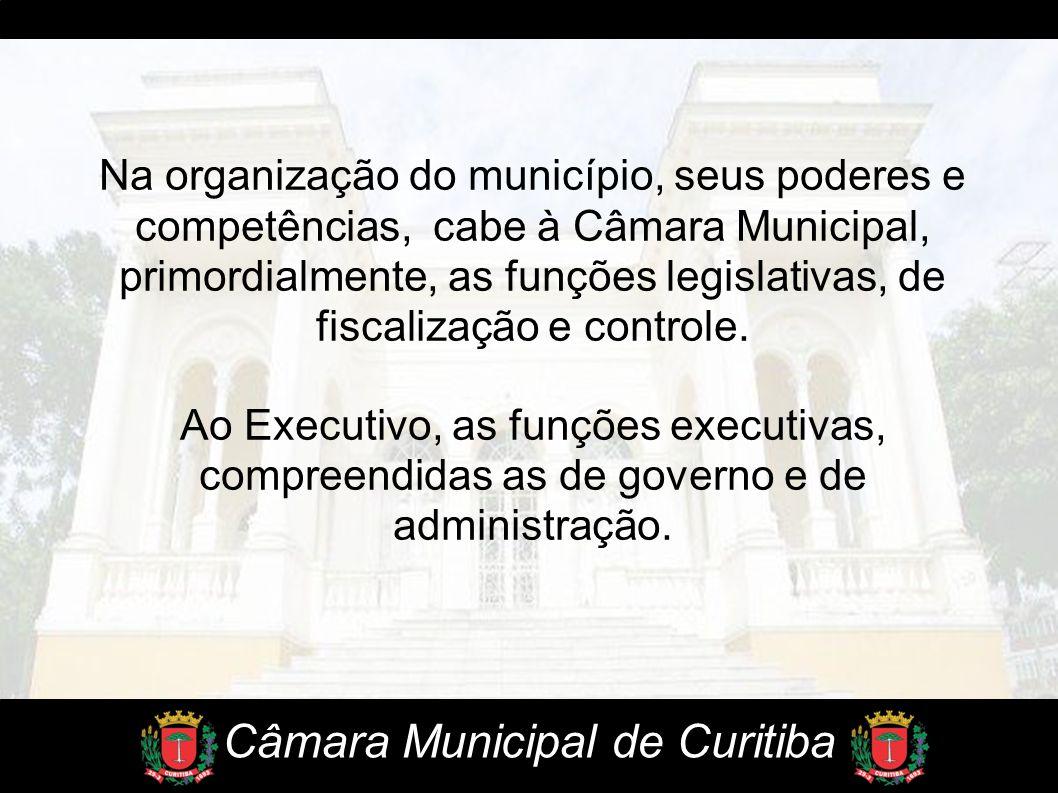 Na organização do município, seus poderes e competências, cabe à Câmara Municipal, primordialmente, as funções legislativas, de fiscalização e control