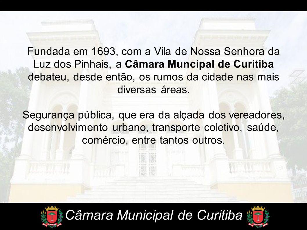 Fundada em 1693, com a Vila de Nossa Senhora da Luz dos Pinhais, a Câmara Muncipal de Curitiba debateu, desde então, os rumos da cidade nas mais diver