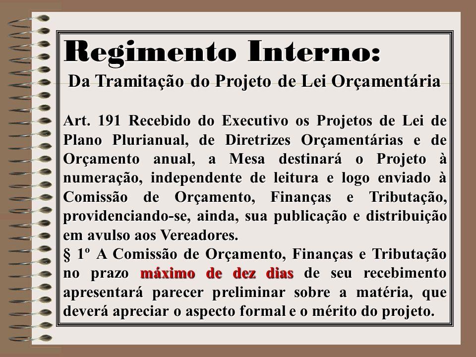 Regimento Interno: Da Tramitação do Projeto de Lei Orçamentária Art. 191 Recebido do Executivo os Projetos de Lei de Plano Plurianual, de Diretrizes O