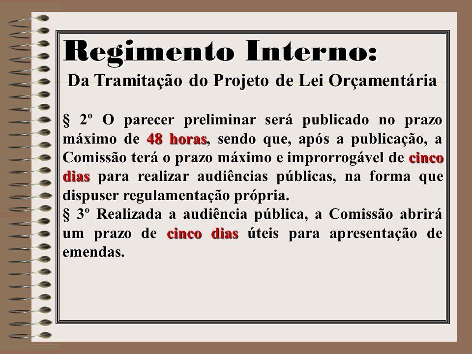Regimento Interno: Da Tramitação do Projeto de Lei Orçamentária § 2º O parecer preliminar será publicado no prazo máximo de 48 horas, sendo que, após