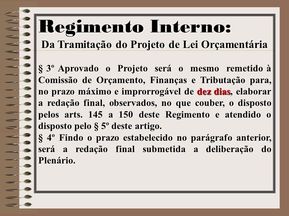 Regimento Interno: Da Tramitação do Projeto de Lei Orçamentária § 3º Aprovado o Projeto será o mesmo remetido à Comissão de Orçamento, Finanças e Trib