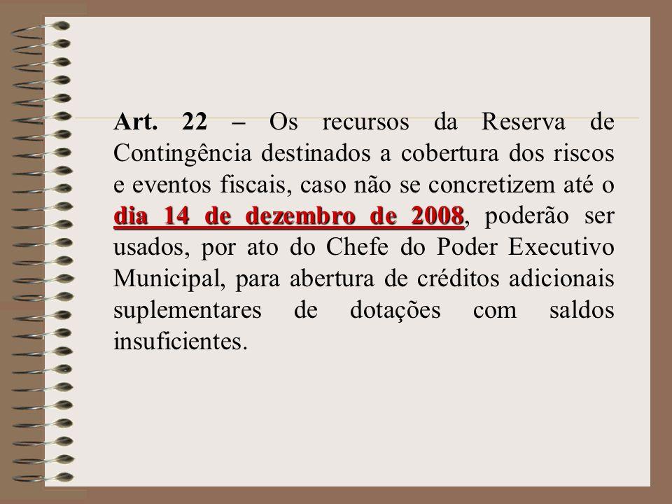 dia 14 de dezembro de 2008 Art. 22 – Os recursos da Reserva de Contingência destinados a cobertura dos riscos e eventos fiscais, caso não se concretiz