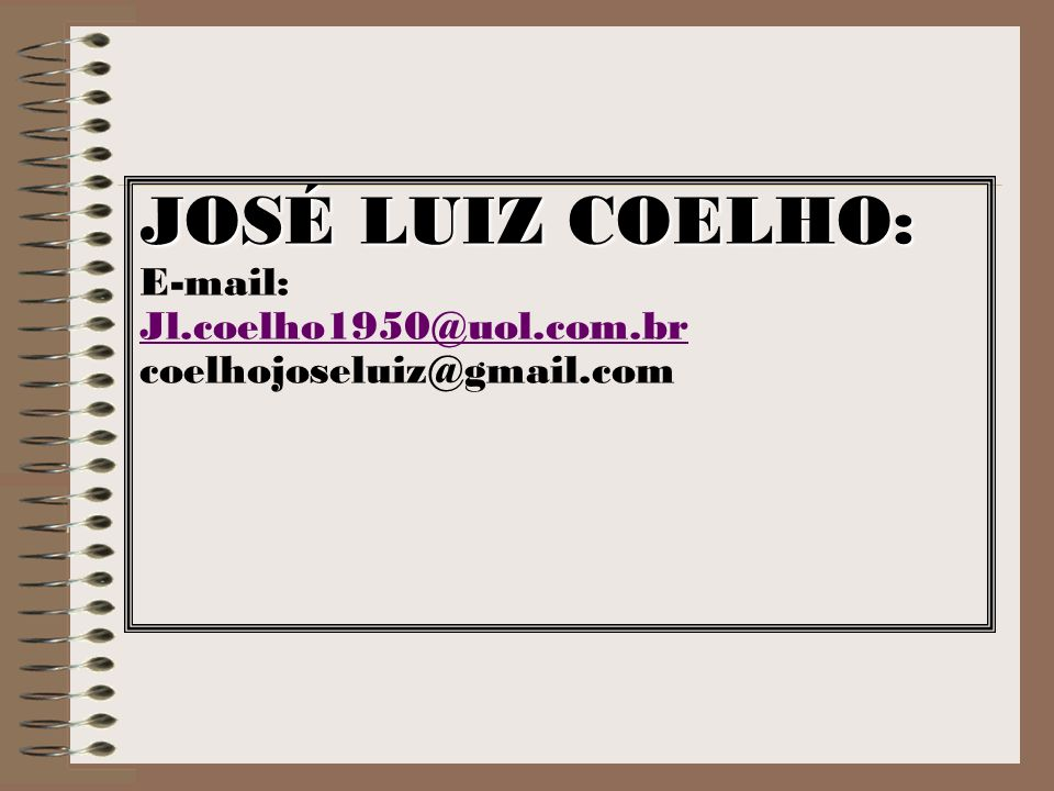 JOSÉ LUIZ COELHO: E-mail: Jl.coelho1950@uol.com.br coelhojoseluiz@gmail.com