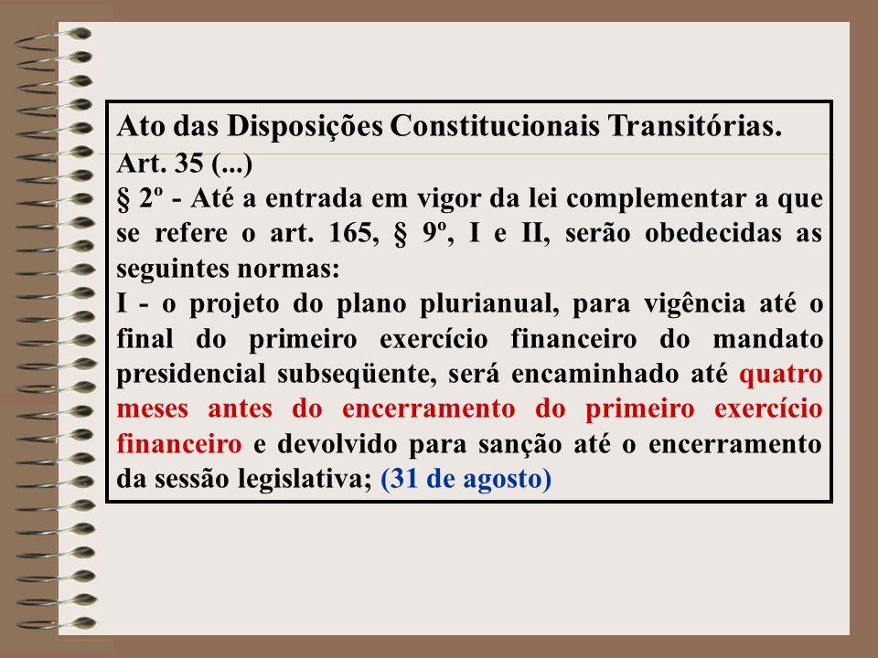 Ato das Disposições Constitucionais Transitórias. Art. 35 (...) § 2º - Até a entrada em vigor da lei complementar a que se refere o art. 165, § 9º, I