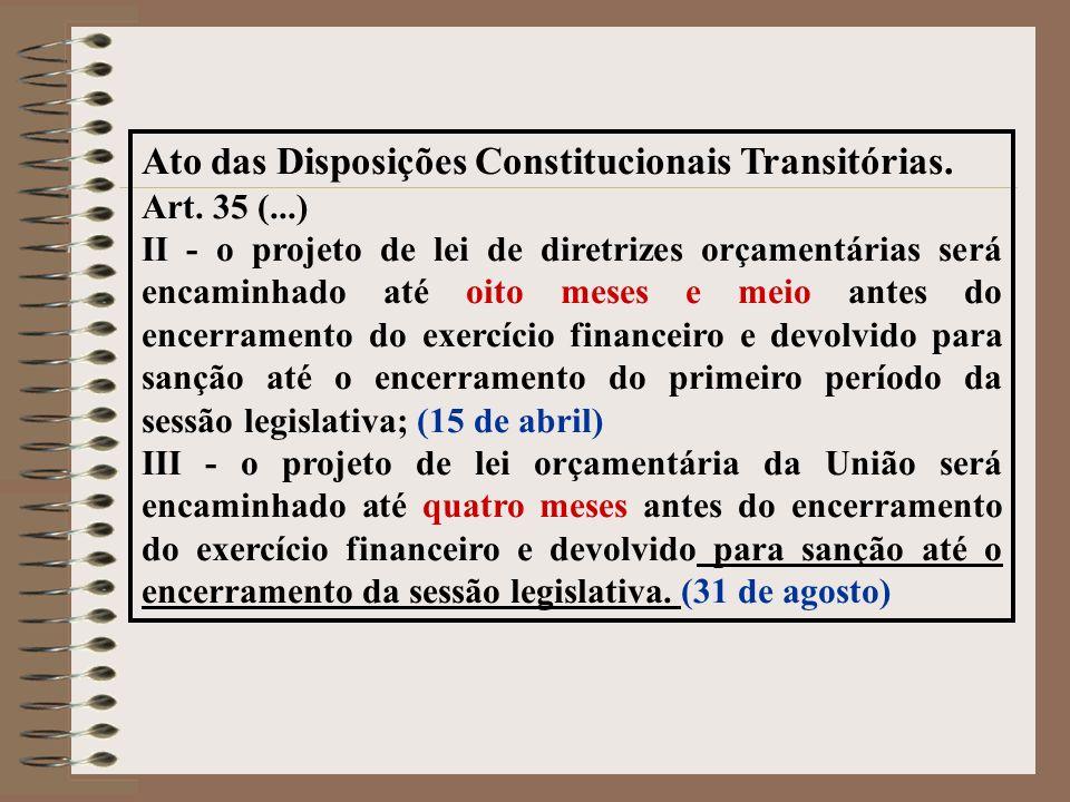Ato das Disposições Constitucionais Transitórias. Art. 35 (...) II - o projeto de lei de diretrizes orçamentárias será encaminhado até oito meses e me
