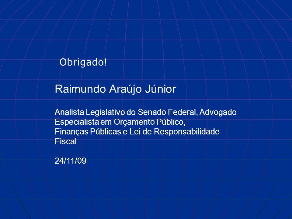 Raimundo Araújo Júnior Analista Legislativo do Senado Federal, Advogado Especialista em Orçamento Público, Finanças Públicas e Lei de Responsabilidade Fiscal 24/11/09 Obrigado!